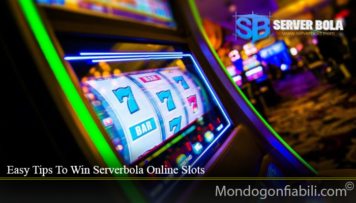 Easy Tips To Win Serverbola Online Slots
