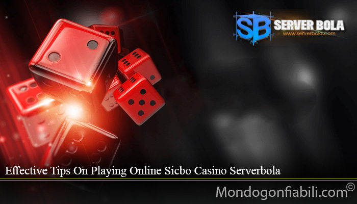 Effective Tips On Playing Online Sicbo Casino Serverbola