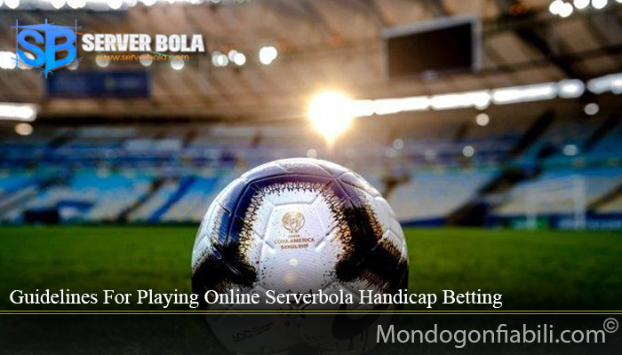 Guidelines For Playing Online Serverbola Handicap Betting