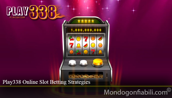 Play338 Online Slot Betting Strategies