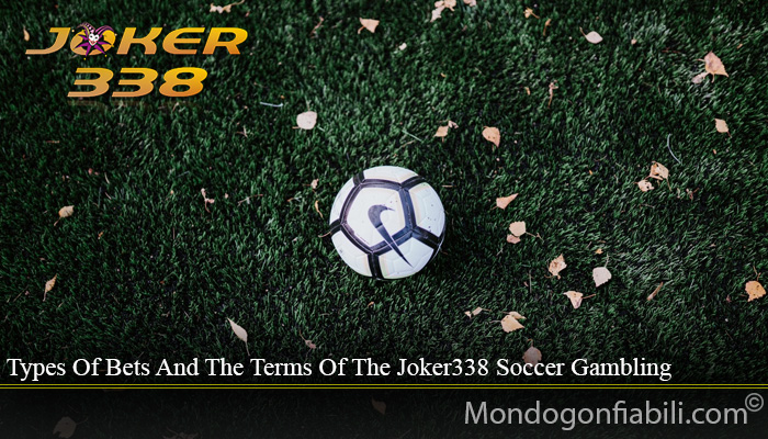 Types Of Bets And The Terms Of The Joker338 Soccer Gambling