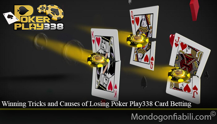 Winning Tricks and Causes of Losing Poker Play338 Card Betting