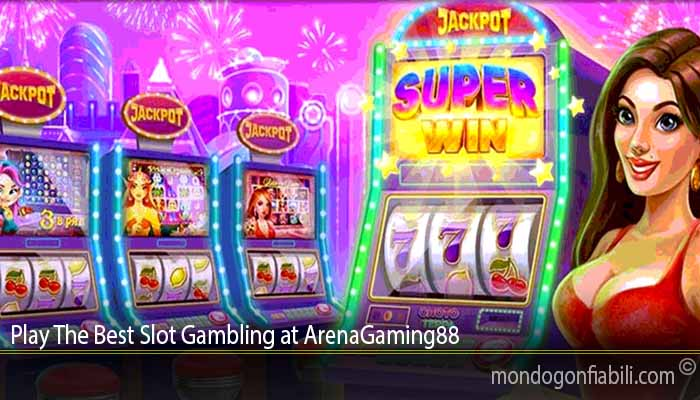 Play The Best Slot Gambling at ArenaGaming88