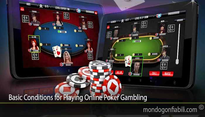 Basic Conditions for Playing Online Poker Gambling