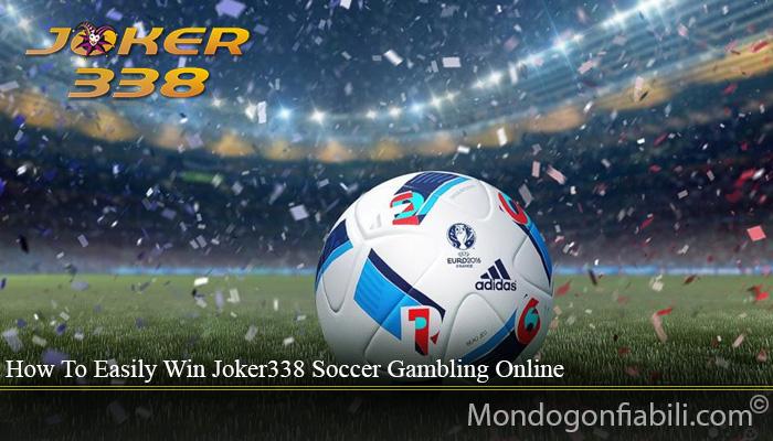 How To Easily Win Joker338 Soccer Gambling Online