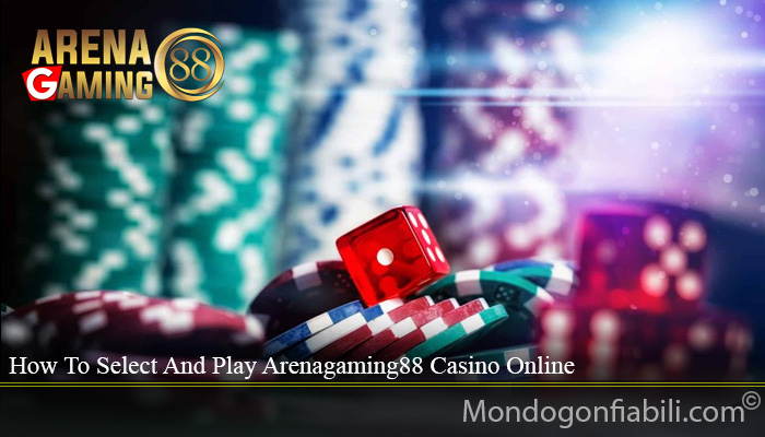 How To Select And Play Arenagaming88 Casino Online