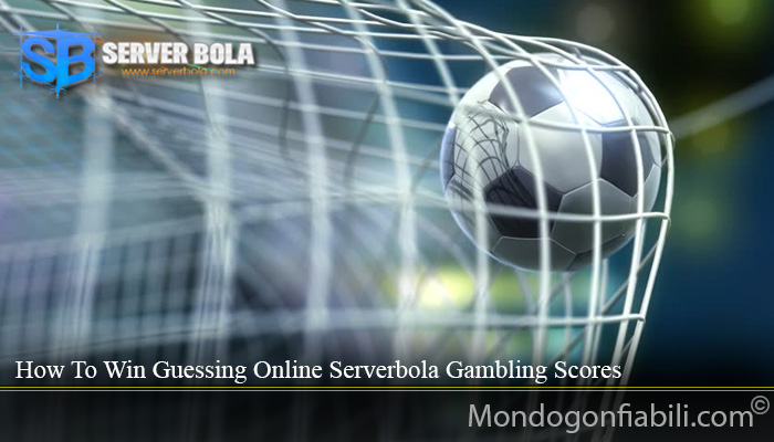 How To Win Guessing Online Serverbola Gambling Scores