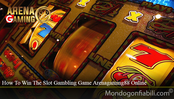 How To Win The Slot Gambling Game Arenagaming88 Online