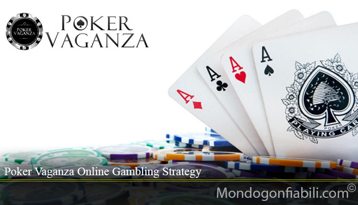 Poker Vaganza Online Gambling Strategy