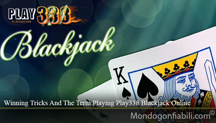 Winning Tricks And The Term Playing Play338 Blackjack Online
