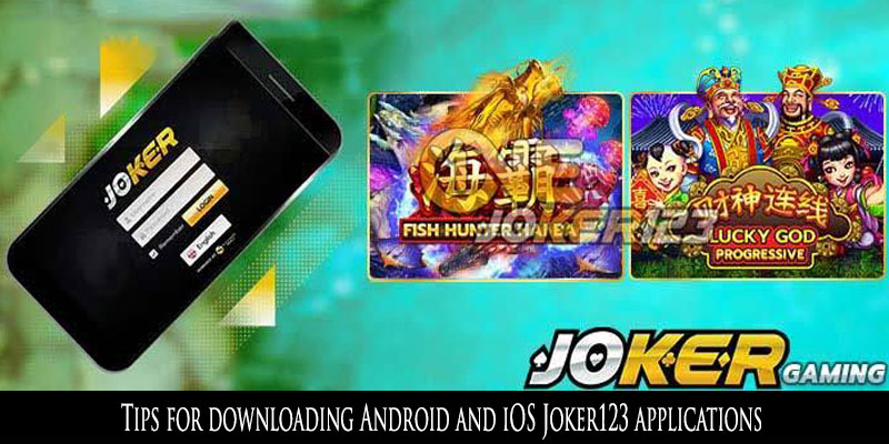 Tips for downloading Android and iOS Joker123 applications - Mondogonfiabili.com